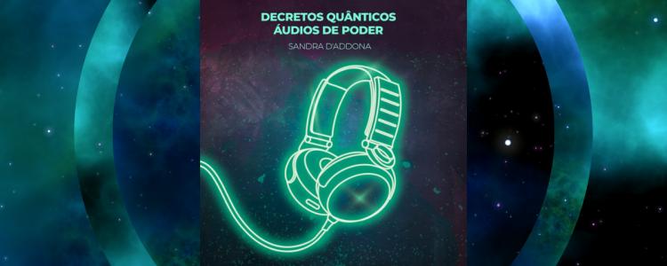 Decretos Quânticos - Sandra D'addona - 1200 x 480 - Imagem Destacada